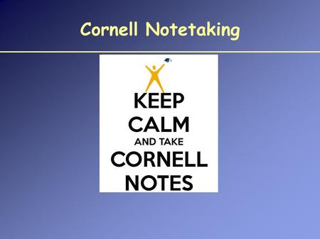 Cornell Notetaking. Cornell Notes What are Cornell Notes? Cornell Notes were originally invented by Walter Pauk in the 1950's. We are going to use Cornell.