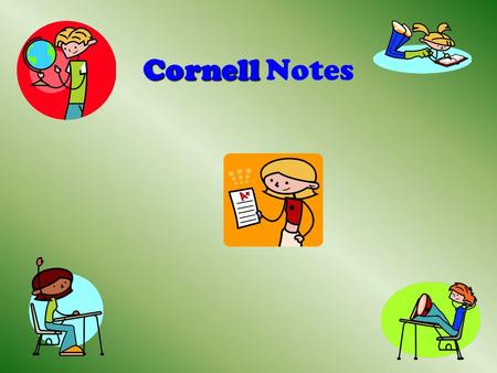 Cornell Cornell Notes. Heading (Date, Title/Topic) Questions:Notes: *Review Traditional Notes *Study Video *GeneralLecture *To considerReading *Not sure.