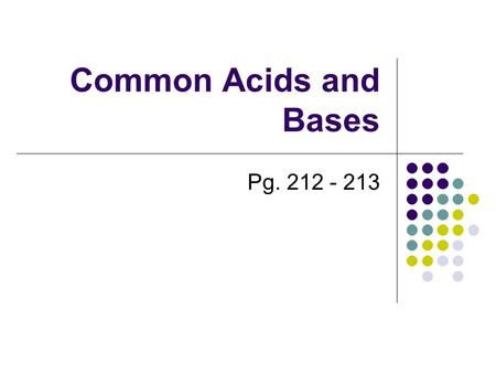 Common Acids and Bases Pg. 212 - 213. Common Acids and Bases Big Ideas Questions 1. Where are acids found in everyday life? 2. Where are bases found in.
