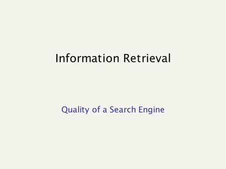 Information Retrieval Quality of a Search Engine.