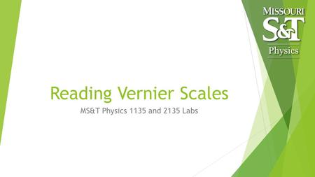 Reading Vernier Scales MS&T Physics 1135 and 2135 Labs.