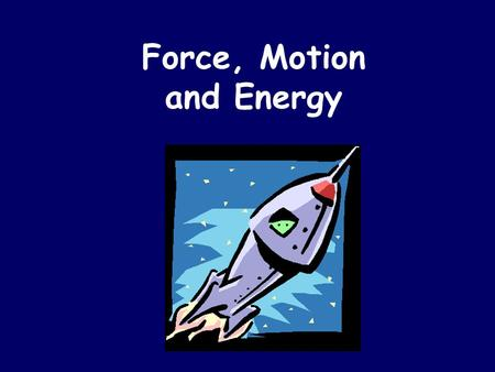 Force, Motion and Energy. Force Any push or pull on an object Act in pairs Measured in Newtons (N) Every force has a magnitude and direction Forces can.