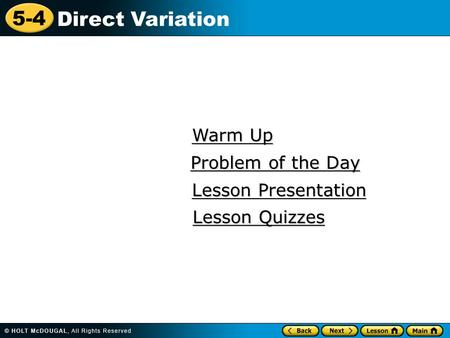 5-4 Direct Variation Warm Up Warm Up Lesson Presentation Lesson Presentation Problem of the Day Problem of the Day Lesson Quizzes Lesson Quizzes.