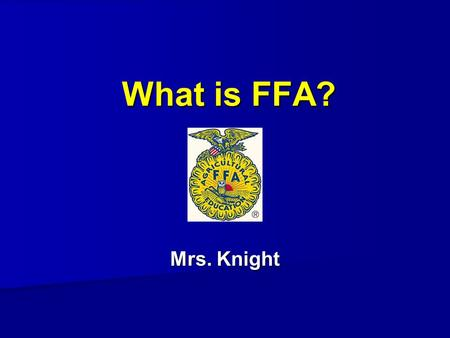 What is FFA? Mrs. Knight. What is FFA FFA is a dynamic youth organization that is part of agriculture education. FFA is a dynamic youth organization that.