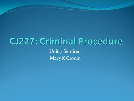 Unit 7 Seminar Mary K Cronin. Housekeeping…. DB: I'm still seeing last minute posts…. Required: one main post, at least 2 responsive posts Posting at.