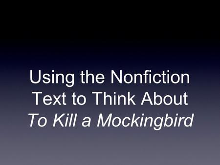 Using the Nonfiction Text to Think About To Kill a Mockingbird.