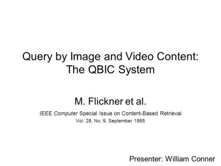 Query by Image and Video Content: The QBIC System M. Flickner et al. IEEE Computer Special Issue on Content-Based Retrieval Vol. 28, No. 9, September 1995.