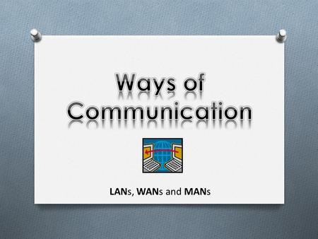 LANs, WANs and MANs. LAN WAN LANs vs. WANs (Video) Examples WLAN MANEPN.