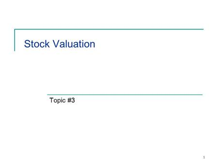 1 Stock Valuation Topic #3. 2 Context Financial Decision Making Debt Valuation Equity Valuation Derivatives Real Estate.