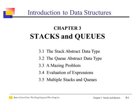 Been-Chian Chien, Wei-Pang Yang and Wen-Yang Lin 3-1 Chapter 3 Stacks and Queues Introduction to Data Structures CHAPTER 3 STACKS and QUEUES 3.1 The Stack.