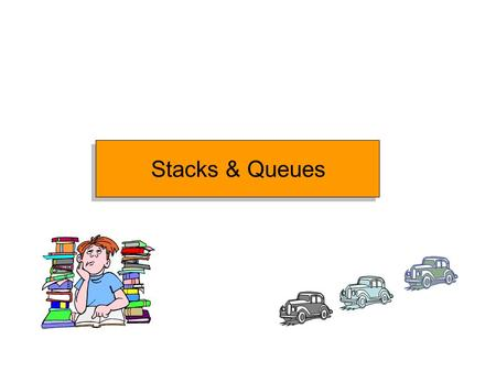 Stacks & Queues. Introduction to Stacks and Queues Widely used data structures Ordered List of element Easy to implement Easy to use.