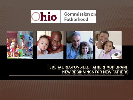  OCF awarded $10 million five year grant (Oct 2015- Sept 2020)  Serve 1,000 fathers per year  Partnering with experienced fatherhood programs in five.