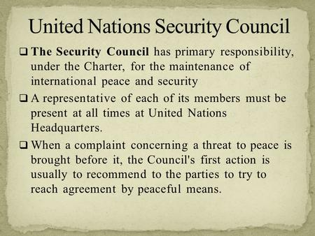  The Security Council has primary responsibility, under the Charter, for the maintenance of international peace and security  A representative of each.