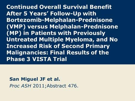 Continued Overall Survival Benefit After 5 Years' Follow-Up with Bortezomib-Melphalan-Prednisone (VMP) versus Melphalan-Prednisone (MP) in Patients with.