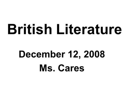 British Literature December 12, 2008 Ms. Cares. Agenda: It's time to get it done! You have this period to work on unpacking your interim reading assessment.