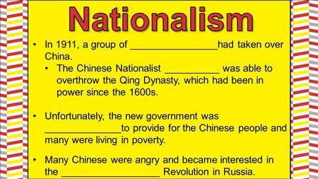 In 1911, a group of ________________had taken over China. The Chinese Nationalist __________ was able to overthrow the Qing Dynasty, which had been in.