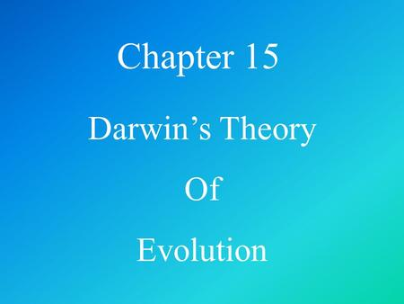 Chapter 15 Darwin's Theory Of Evolution. 15-1 I. Evolution A. process by which modern organisms have descended from ancient organisms; change in species.