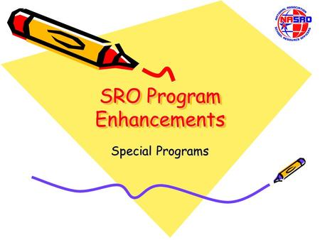 SRO Program Enhancements Special Programs. Copyright Information The material contained herein is the sole property of the National Association of School.