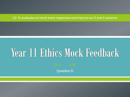  Question D LO: To evaluate our mock exam responses and improve our D and E answers.