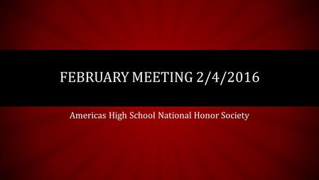 Americas High School National Honor Society FEBRUARY MEETING 2/4/2016.