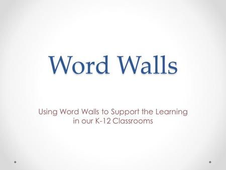 Using Word Walls to Support the Learning in our K-12 Classrooms