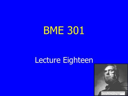 BME 301 Lecture Eighteen. Outline The burden of heart disease The cardiovascular system How do heart attacks happen? How do we treat atherosclerosis?