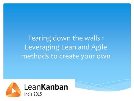Tearing down the walls : Leveraging Lean and Agile methods to create your own.