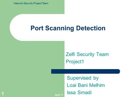 Port Scanning Detection Zelfi Security Team Project1 Supervised by Loai Bani Melhim Issa Smadi April 11 1 Network Security Project Team.