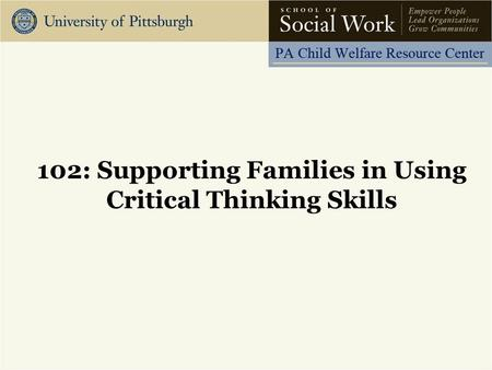 102: Supporting Families in Using Critical Thinking Skills.