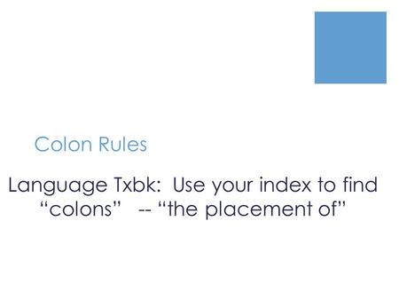 "Colon Rules Language Txbk: Use your index to find ""colons"" -- ""the placement of"""