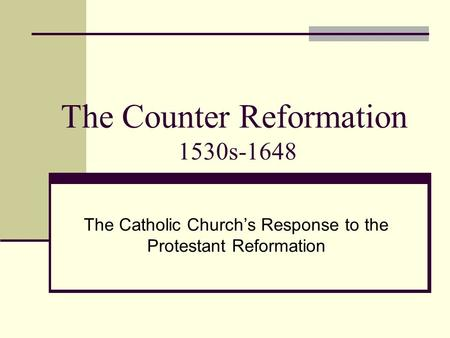 The Counter Reformation 1530s-1648 The Catholic Church's Response to the Protestant Reformation.