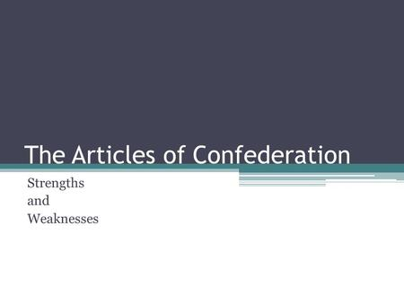 The Articles of Confederation Strengths and Weaknesses.