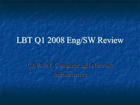 LBT Q1 2008 Eng/SW Review CIN/NIN -Computer and Network Infrastructure.