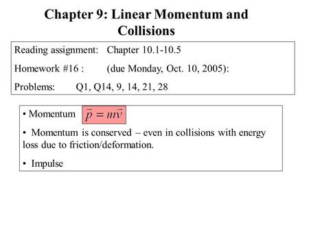 Momentum Momentum is conserved – even in collisions with energy loss due to friction/deformation. Impulse Chapter 9: Linear Momentum and Collisions Reading.