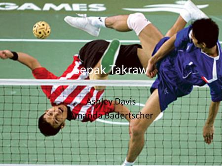 Sepak Takraw Ashley Davis Amanda Badertscher. Introduction Sepak Takraw is a sport that originated in Malaysia around 500 years ago. It was created by.