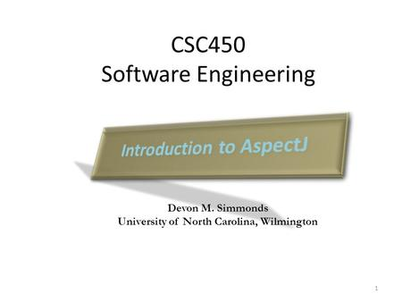 CSC450 Software Engineering Devon M. Simmonds University of North Carolina, Wilmington 1.