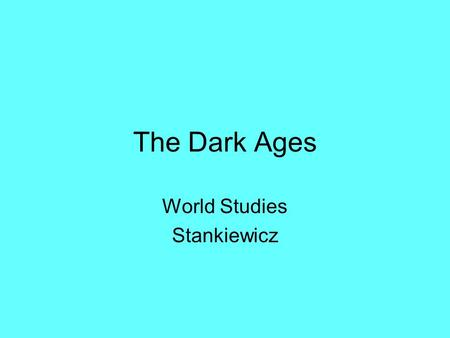 "The Dark Ages World Studies Stankiewicz. Essential Questions Why were the Middle Ages referred to as the ""Dark Ages?"" What was Feudalism and Serfdom?"