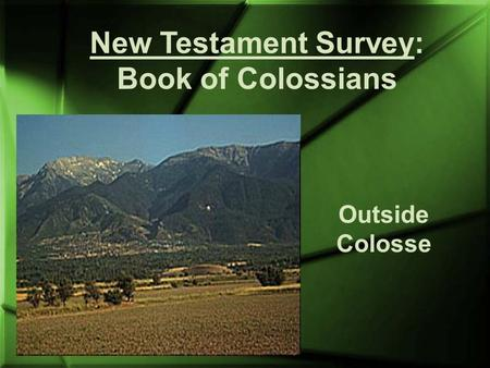 New Testament Survey: Book of Colossians Outside Colosse.