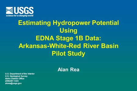 U.S. Department of the Interior U.S. Geological Survey Idaho District Office (208)387-1323 Estimating Hydropower Potential Using EDNA Stage.