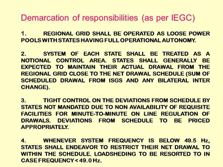 Demarcation of responsibilities (as per IEGC) 1. REGIONAL GRID SHALL BE OPERATED AS LOOSE POWER POOLS WITH STATES HAVING FULL OPERATIONAL AUTONOMY. 2.SYSTEM.