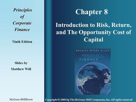 Chapter 8 Principles PrinciplesofCorporateFinance Ninth Edition Introduction to Risk, Return, and The Opportunity Cost of Capital Slides by Matthew Will.
