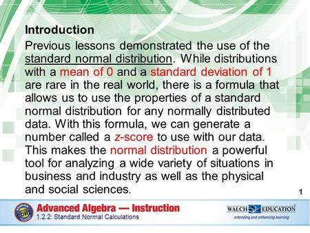 Introduction Previous lessons demonstrated the use of the standard normal distribution. While distributions with a mean of 0 and a standard deviation of.