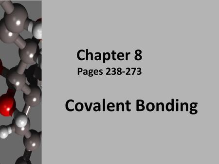 Chapter 8 Pages 238-273 Covalent Bonding Learning Goals I can recognize the difference between an ionic, covalent and metallic compound. I can explain.