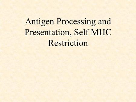 Antigen Processing and Presentation, Self MHC Restriction.