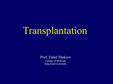 Transplantation Prof. Zahid Shakoor College of Medicine King Saud University.