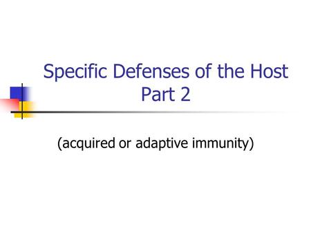 Specific Defenses of the Host Part 2 (acquired or adaptive immunity)