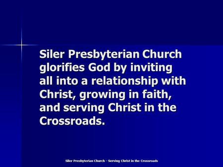 Siler Presbyterian Church glorifies God by inviting all into a relationship with Christ, growing in faith, and serving Christ in the Crossroads. Siler.
