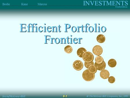  The McGraw-Hill Companies, Inc., 1999 INVESTMENTS Fourth Edition Bodie Kane Marcus 8-1 Irwin/McGraw-Hill Efficient Portfolio Frontier.