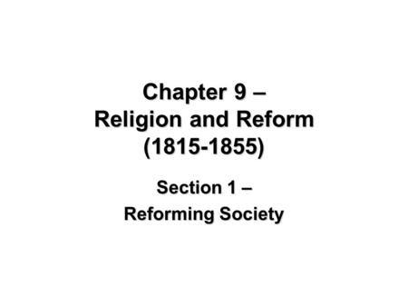 Chapter 9 – Religion and Reform (1815-1855) Section 1 – Reforming Society.