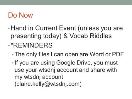 Do Now Hand in Current Event (unless you are presenting today) & Vocab Riddles *REMINDERS The only files I can open are Word or PDF If you are using Google.